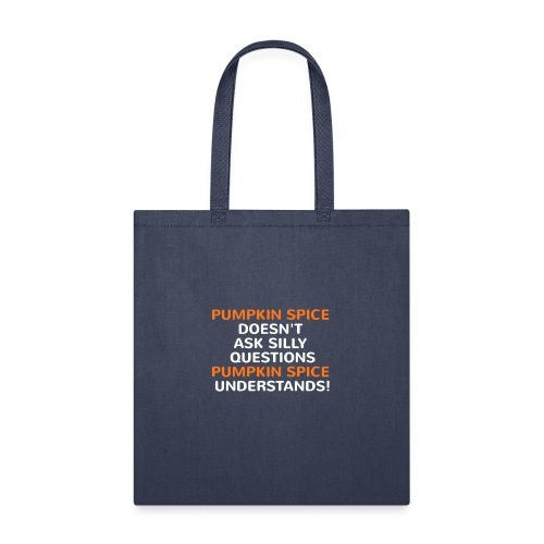 Funny Pumpkin Spice Doesn't Ask Questions Tshirt - Tote Bag
