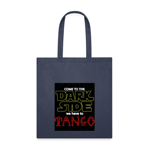 COME TO THE DARK SIDE WE HAVE TO TANGOO - Tote Bag
