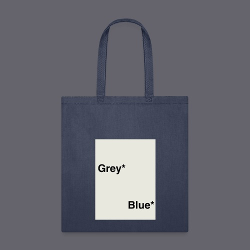 Grey* Blue* - Tote Bag