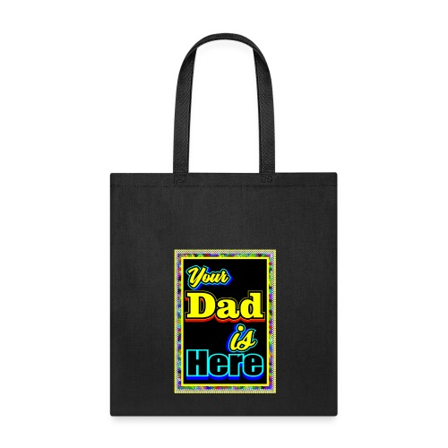 Your Dad is Here - Tote Bag