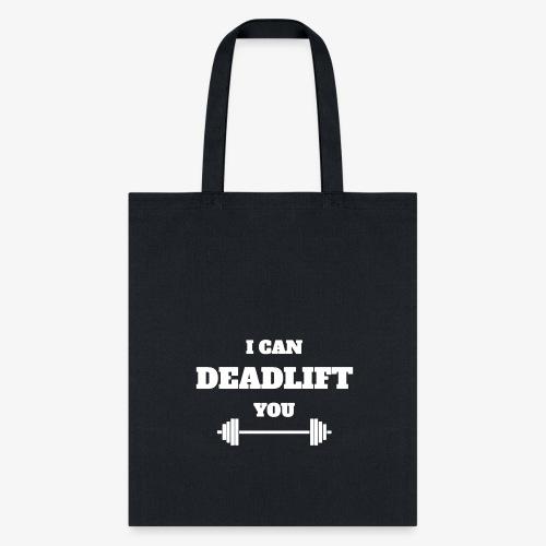 I CAN DEADLIFT YOU - Tote Bag