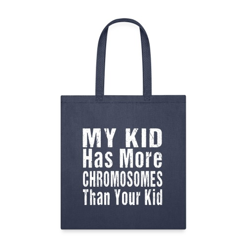My Kid Has More Chromosomes Thank Your Kid - Tote Bag