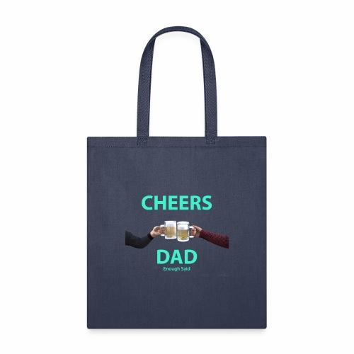 Cheers DAD enough said - Tote Bag