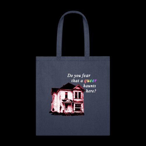 Do You Fear that a Queer Haunts Here - Tote Bag