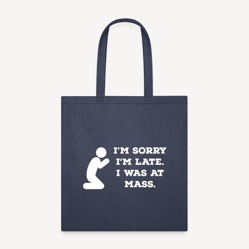 I'M SORRY I'M LATE. I WAS AT MASS. - Tote Bag