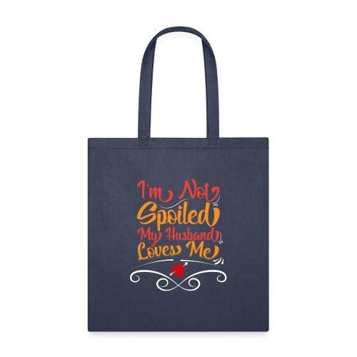 I Am Not Spoiled My Husband Just Loves Me - Tote Bag