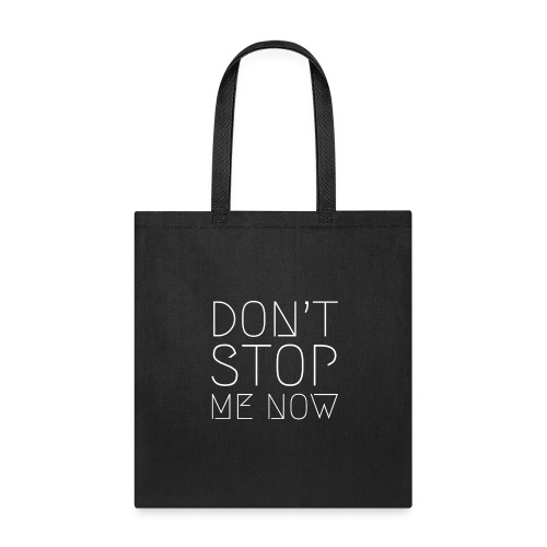 DON'T STOP ME NOW - Tote Bag