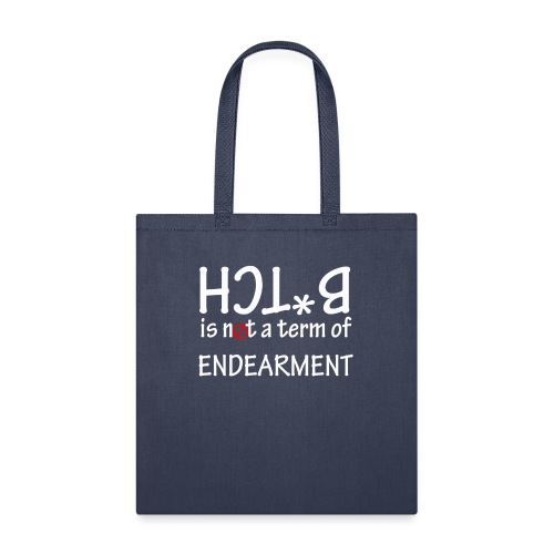 Bitch is not a term of endearment - Tote Bag