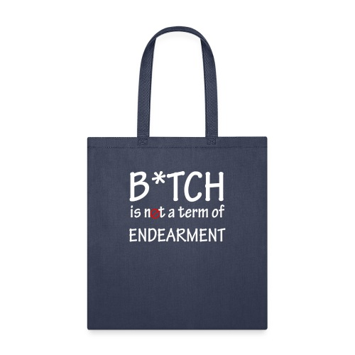 B*tch is not a term of endearment - Tote Bag