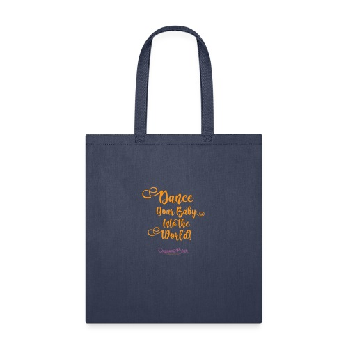 Dance your baby into the world + Danceforbirthrigh - Tote Bag