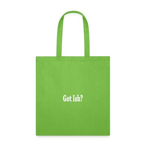 Got Ish - Tote Bag