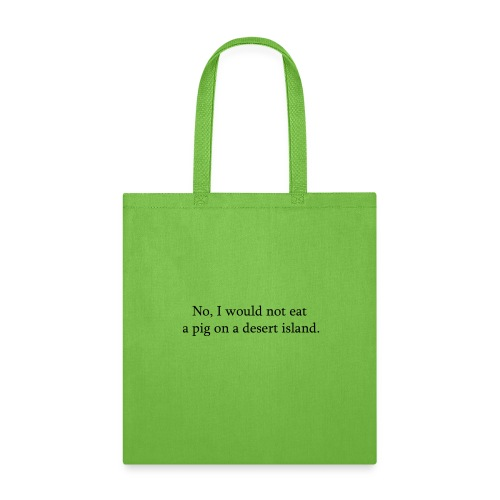 No, I would not eat a pig on a desert island - Tote Bag