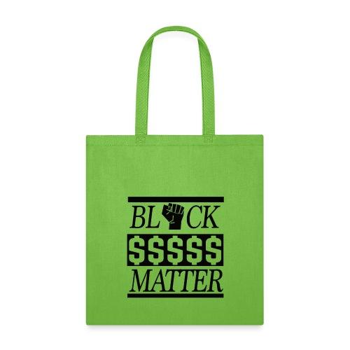 BLACK DOLLARS MATTER BLK - Tote Bag