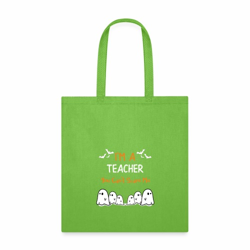 I'm a Teacher you Can't Scare Me! - Tote Bag