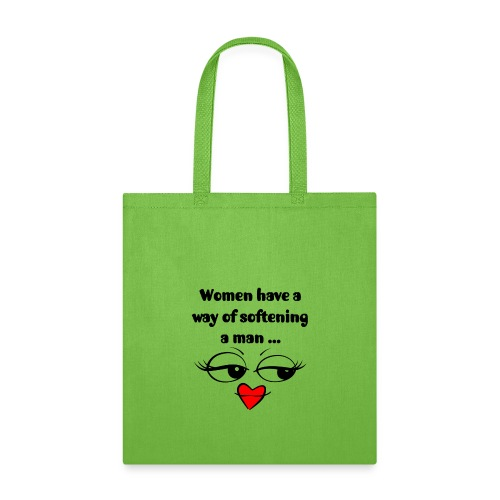 Women Have A Way Of Softening A Man - Tote Bag