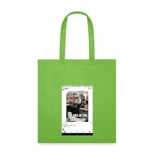 Stop shooting idiot we are in the same team - Tote Bag