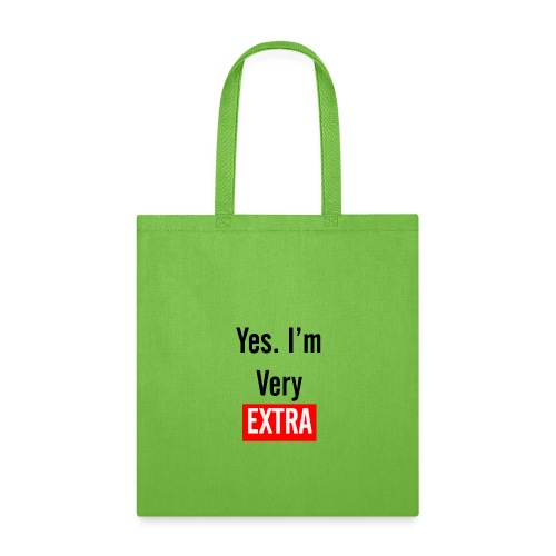 Yes I'm Very Extra - Tote Bag