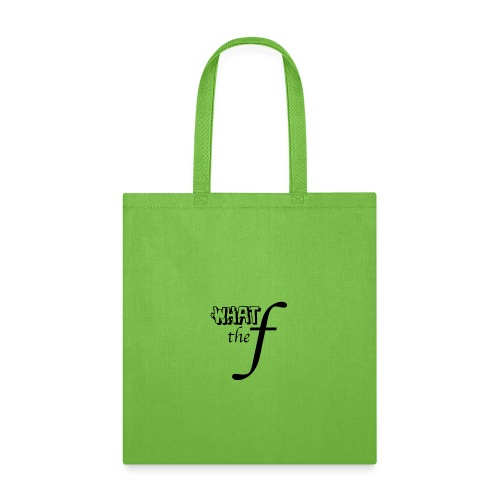 What the F - Tote Bag