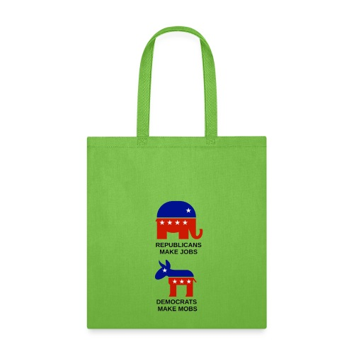 democrats make mobs, republicans make jobs - Tote Bag