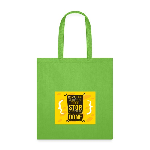 Don't stop when you're tired. Stop when you're - Tote Bag