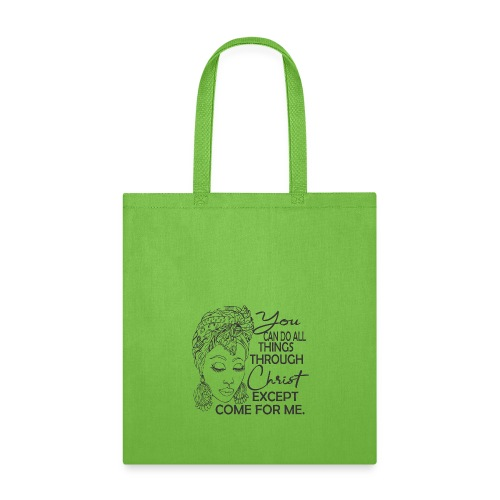 You Can Do All Things Through Christ Except Come F - Tote Bag