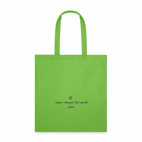 i know i changed, that was the point - Tote Bag