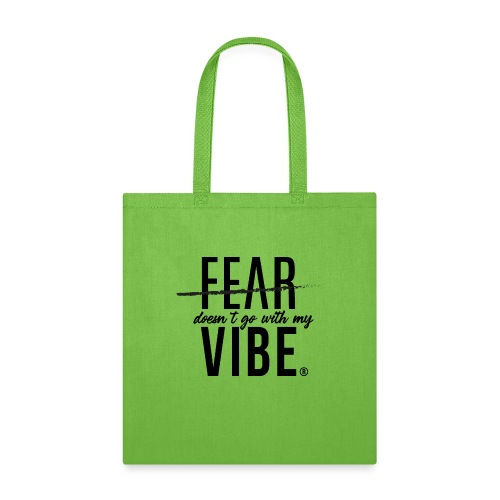 Fear Doesn't Go With The Vibe - Tote Bag