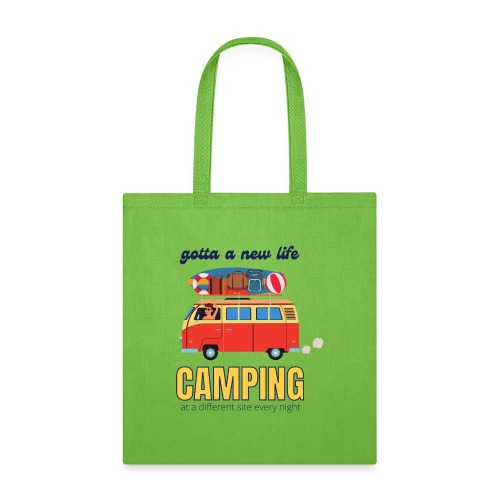 Gotta a New Life Camping at a different site every - Tote Bag