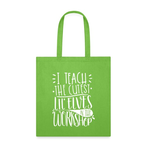 I Teach the Cutest Lil' Elves in the Workshop - Tote Bag