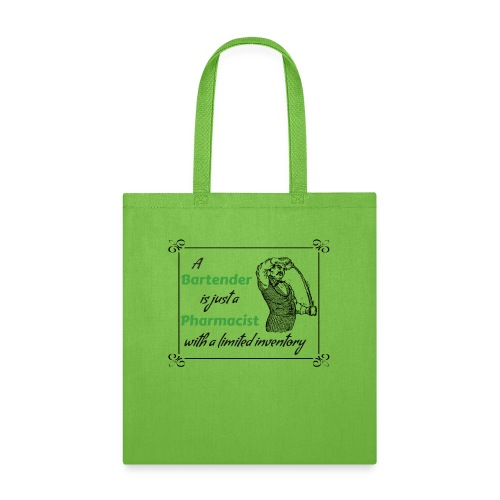 A Bartender is a Pharmacist with Limited Inventory - Tote Bag