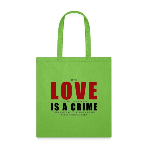If LOVE is a CRIME - I'm a criminal - Tote Bag