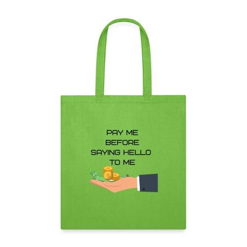 pay me before hello - Tote Bag