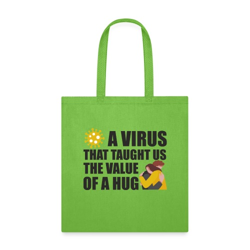 A virus that taught us the value of a HUG - Tote Bag