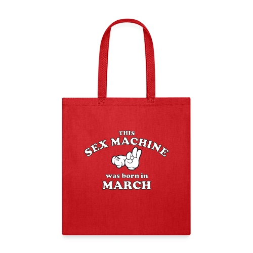This Sex Machine Was Born In March - Tote Bag