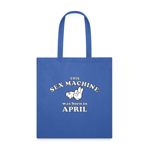 This Sex Machine are born in April - Tote Bag