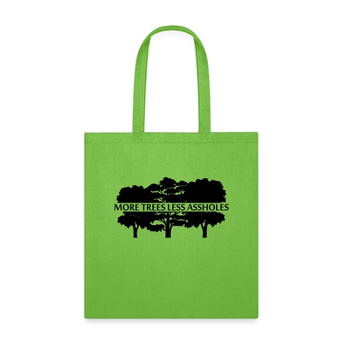 More Trees Less Assholes - Tote Bag