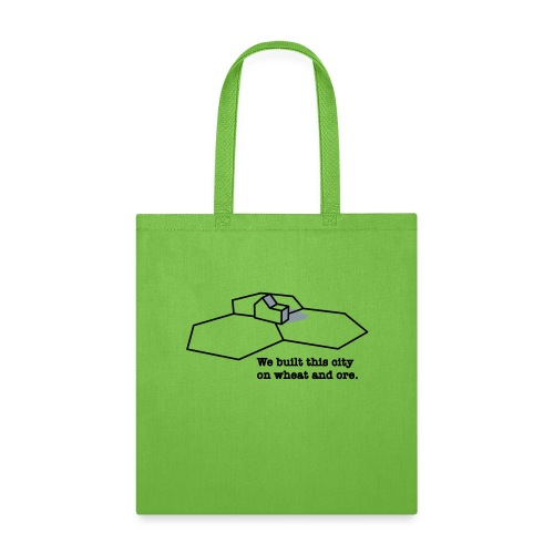 We Built This City On Wheat And Ore - Tote Bag