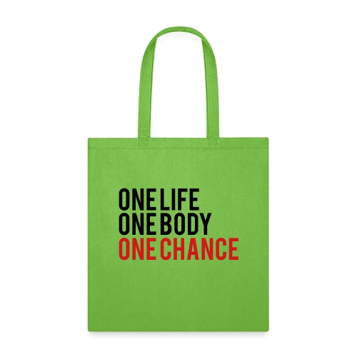 One Life One Body One Chance - Tote Bag