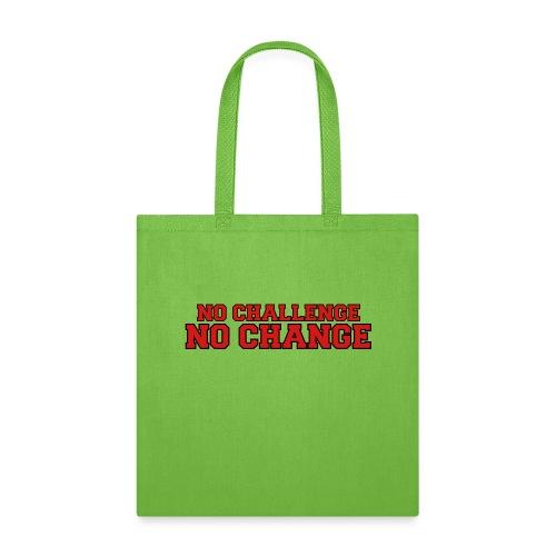 No Challenge No Change - Tote Bag