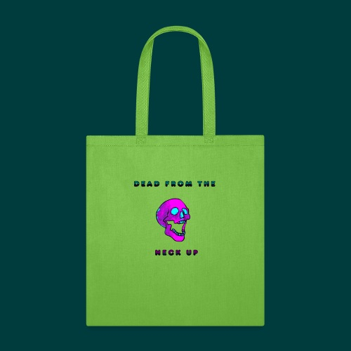 Dead from the neck up - Tote Bag
