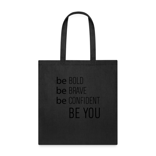 Be bold, brave, confident and yourself! - Tote Bag