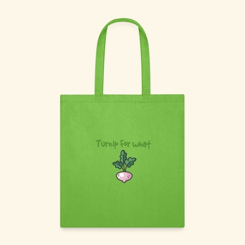 Turnip For for what - Tote Bag