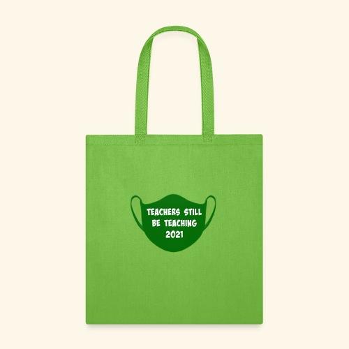 Teachers Still Be Teaching 2021 | Covid Mask - Tote Bag