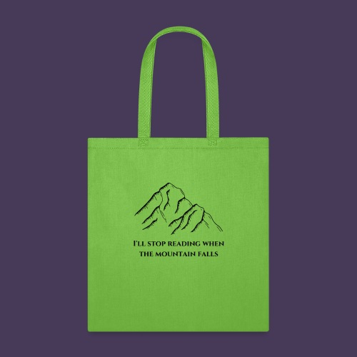 I'll stop reading when the mountain falls - Tote Bag