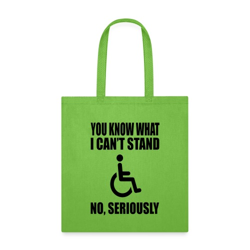 You know what i can't stand. Wheelchair humor - Tote Bag