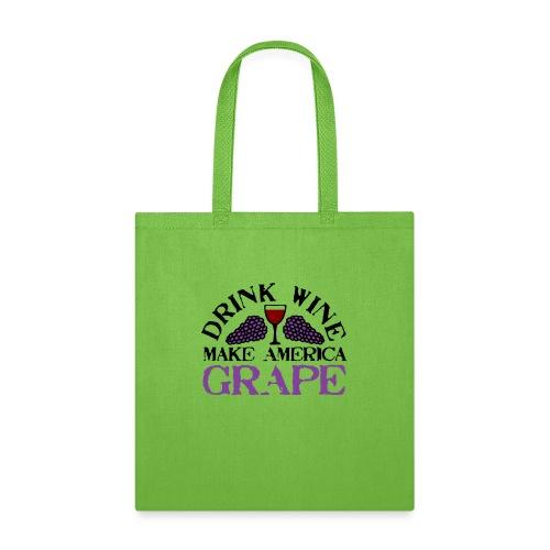 Drink Wine. Make America Grape. - Tote Bag