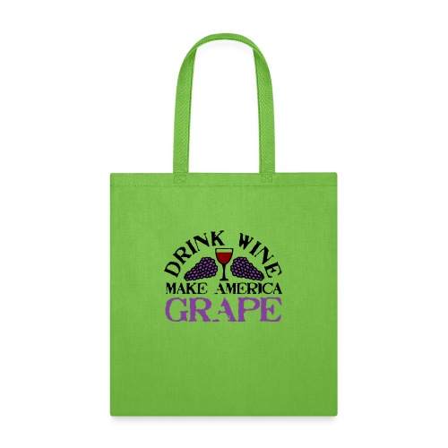 Drink Wine. Make America Grape. - Tote Bag