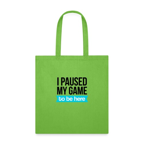 I Paused My Game - Tote Bag