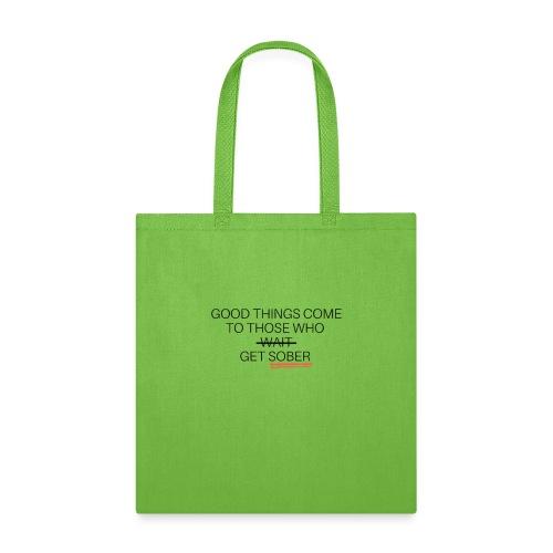 Good Things Come .. Get Sober - Tote Bag