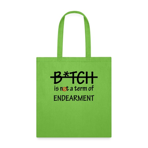 B*tch is not a term of Endearment - Black font - Tote Bag